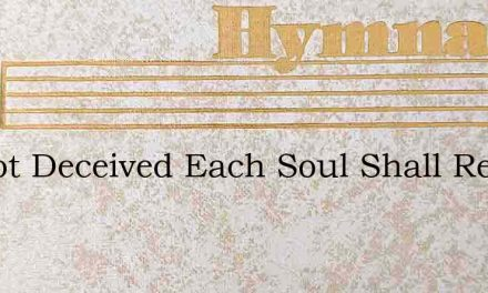 Be Not Deceived Each Soul Shall Reap – Hymn Lyrics