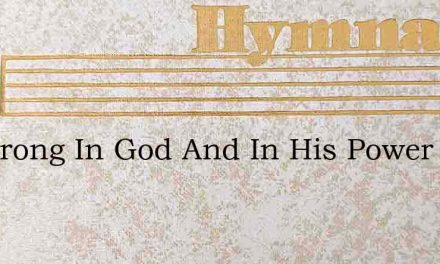 Be Strong In God And In His Power – Hymn Lyrics