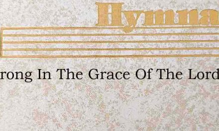 Be Strong In The Grace Of The Lord – Hymn Lyrics