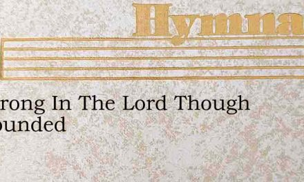 Be Strong In The Lord Though Surrounded – Hymn Lyrics