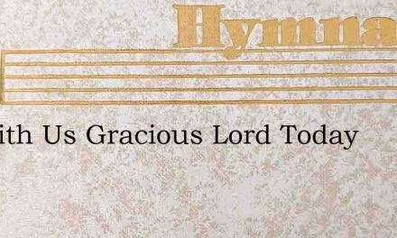 Be With Us Gracious Lord Today – Hymn Lyrics