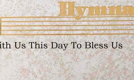 Be With Us This Day To Bless Us – Hymn Lyrics