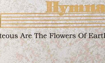 Beauteous Are The Flowers Of Earth – Hymn Lyrics