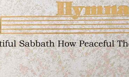 Beautiful Sabbath How Peaceful The Light – Hymn Lyrics