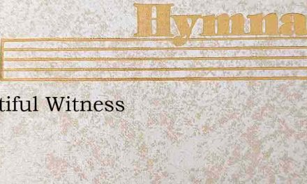 Beautiful Witness – Hymn Lyrics