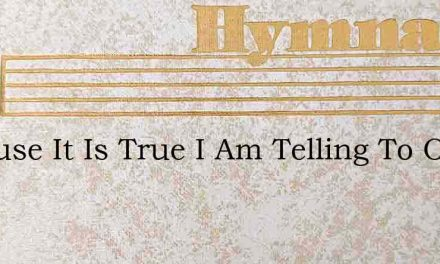 Because It Is True I Am Telling To Other – Hymn Lyrics