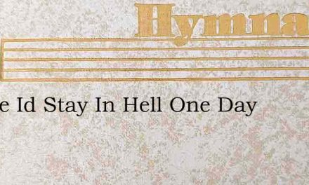 Before Id Stay In Hell One Day – Hymn Lyrics
