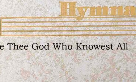 Before Thee God Who Knowest All – Hymn Lyrics