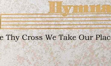 Before Thy Cross We Take Our Place – Hymn Lyrics