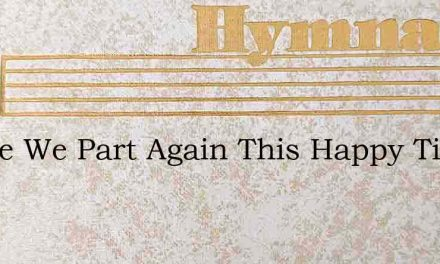 Before We Part Again This Happy Time – Hymn Lyrics