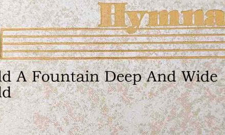 Behold A Fountain Deep And Wide Behold – Hymn Lyrics