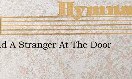 Behold A Stranger At The Door – Hymn Lyrics