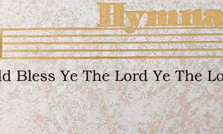 Behold Bless Ye The Lord Ye The Lords – Hymn Lyrics