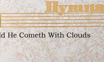 Behold He Cometh With Clouds – Hymn Lyrics