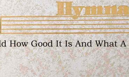 Behold How Good It Is And What A Ple – Hymn Lyrics