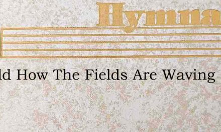 Behold How The Fields Are Waving – Hymn Lyrics