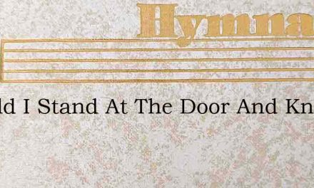 Behold I Stand At The Door And Knock I – Hymn Lyrics