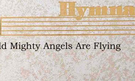Behold Mighty Angels Are Flying – Hymn Lyrics