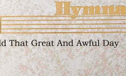 Behold That Great And Awful Day – Hymn Lyrics