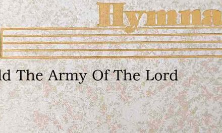 Behold The Army Of The Lord – Hymn Lyrics