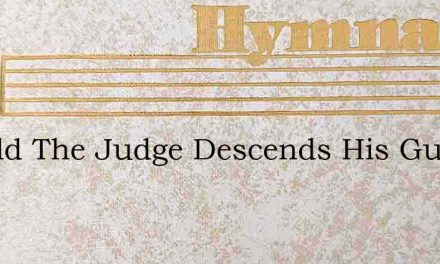 Behold The Judge Descends His Guards Are – Hymn Lyrics