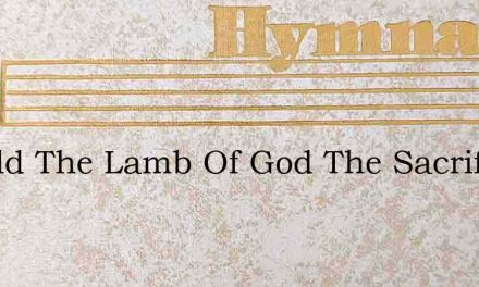 Behold The Lamb Of God The Sacrifice For – Hymn Lyrics