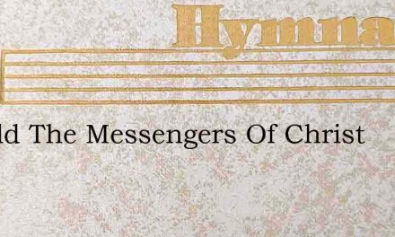 Behold The Messengers Of Christ – Hymn Lyrics