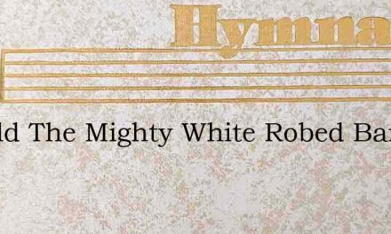 Behold The Mighty White Robed Band – Hymn Lyrics