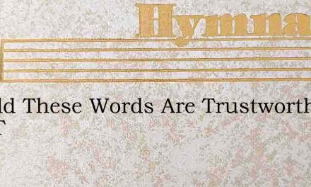 Behold These Words Are Trustworthy And T – Hymn Lyrics