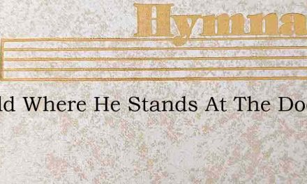 Behold Where He Stands At The Door – Hymn Lyrics