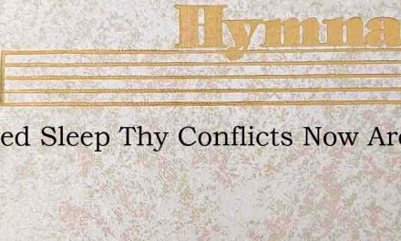 Beloved Sleep Thy Conflicts Now Are Past – Hymn Lyrics