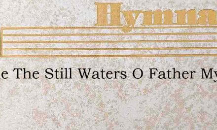 Beside The Still Waters O Father My God – Hymn Lyrics