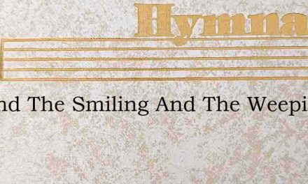 Beyond The Smiling And The Weeping – Hymn Lyrics