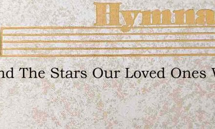 Beyond The Stars Our Loved Ones Wait – Hymn Lyrics