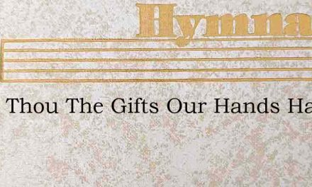 Bless Thou The Gifts Our Hands Have – Hymn Lyrics