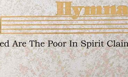Blessed Are The Poor In Spirit Claiming – Hymn Lyrics