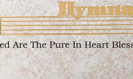 Blessed Are The Pure In Heart Blessed Ar – Hymn Lyrics