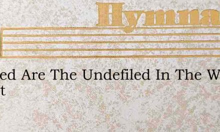 Blessed Are The Undefiled In The W Chant – Hymn Lyrics