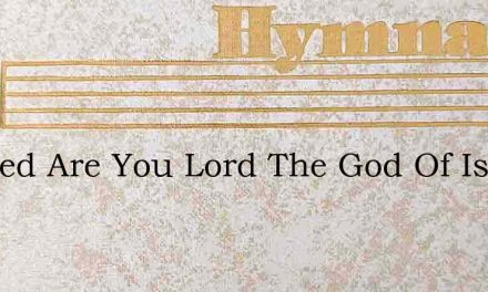 Blessed Are You Lord The God Of Israel – Hymn Lyrics