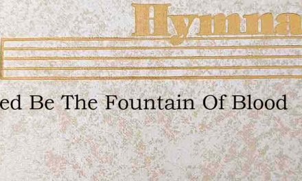 Blessed Be The Fountain Of Blood – Hymn Lyrics