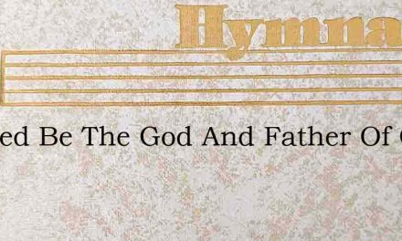 Blessed Be The God And Father Of Our Sav – Hymn Lyrics