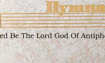 Blessed Be The Lord God Of Antiphonal – Hymn Lyrics