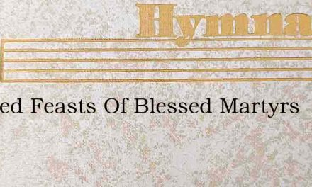 Blessed Feasts Of Blessed Martyrs – Hymn Lyrics