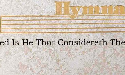 Blessed Is He That Considereth The Poor – Hymn Lyrics