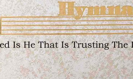 Blessed Is He That Is Trusting The Lord – Hymn Lyrics