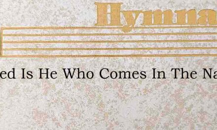 Blessed Is He Who Comes In The Name Of T – Hymn Lyrics