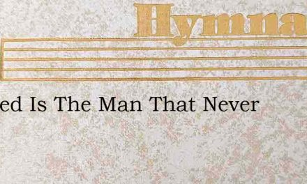 Blessed Is The Man That Never – Hymn Lyrics