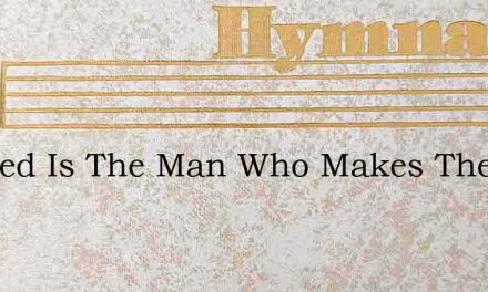 Blessed Is The Man Who Makes The – Hymn Lyrics