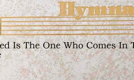 Blessed Is The One Who Comes In The Name – Hymn Lyrics
