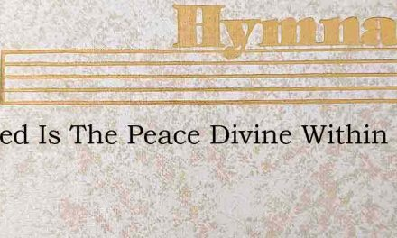 Blessed Is The Peace Divine Within My So – Hymn Lyrics